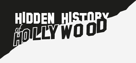 Hidden History of Hollywood