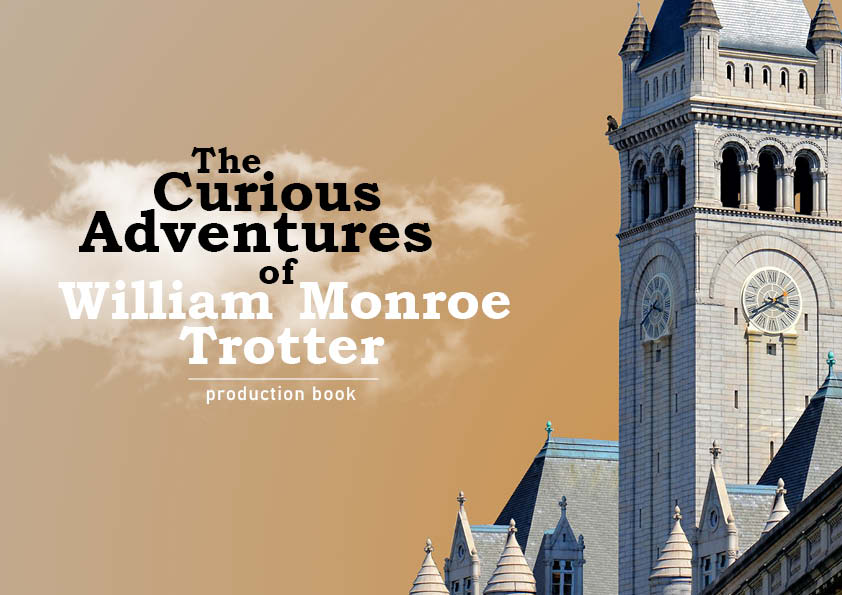 The Curious Adventures of William Monroe Trotter - Production Book